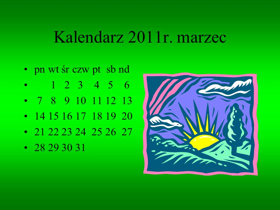 Kalendarz 2011r. marzec pn wt śr czw pt sb nd 1 2 3 4 5 6