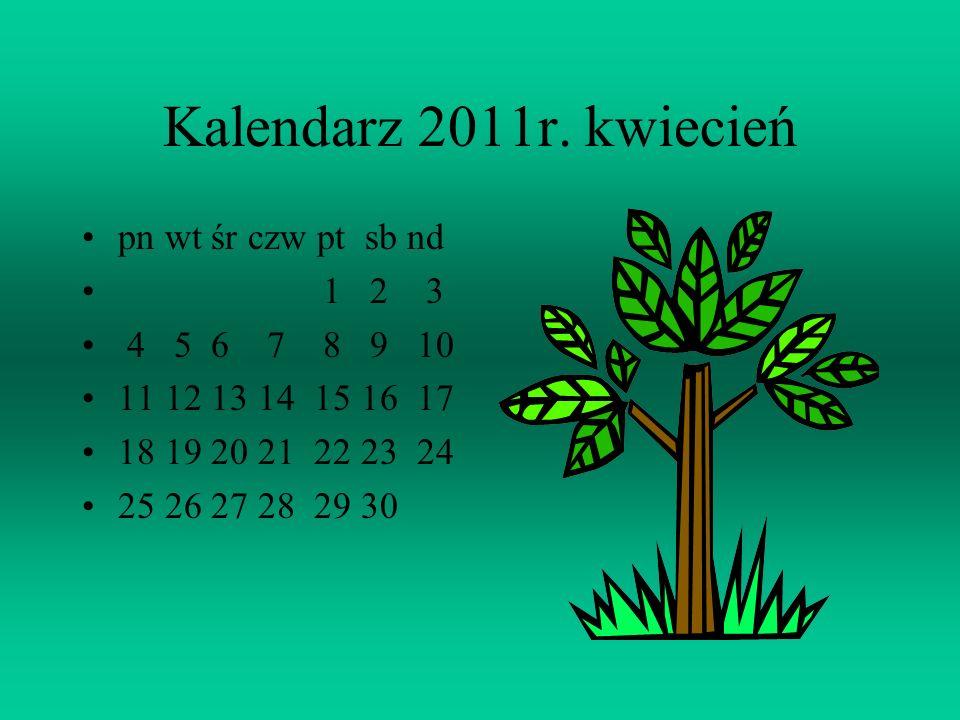 Kalendarz 2011r. kwiecień pn wt śr czw pt sb nd 1 2 3 4 5 6 7 8 9 10