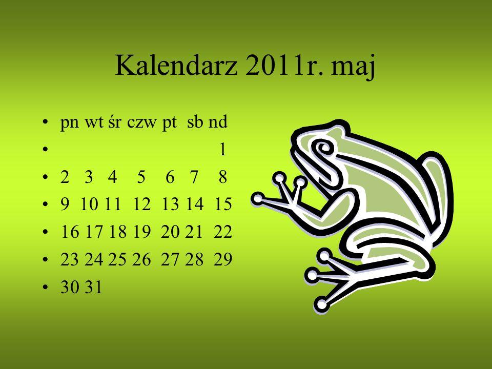 Kalendarz 2011r. maj pn wt śr czw pt sb nd 1 2 3 4 5 6 7 8