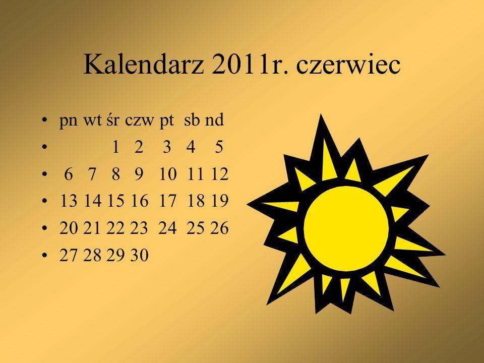 Kalendarz 2011r. czerwiec pn wt śr czw pt sb nd 1 2 3 4 5