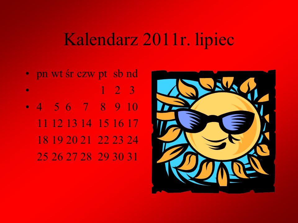 Kalendarz 2011r. lipiec pn wt śr czw pt sb nd 1 2 3 4 5 6 7 8 9 10