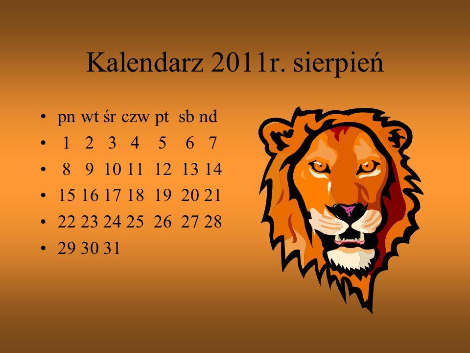 Kalendarz 2011r. sierpień pn wt śr czw pt sb nd 1 2 3 4 5 6 7
