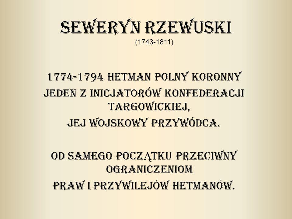 Seweryn Rzewuski 1774-1794 Hetman polny koronny