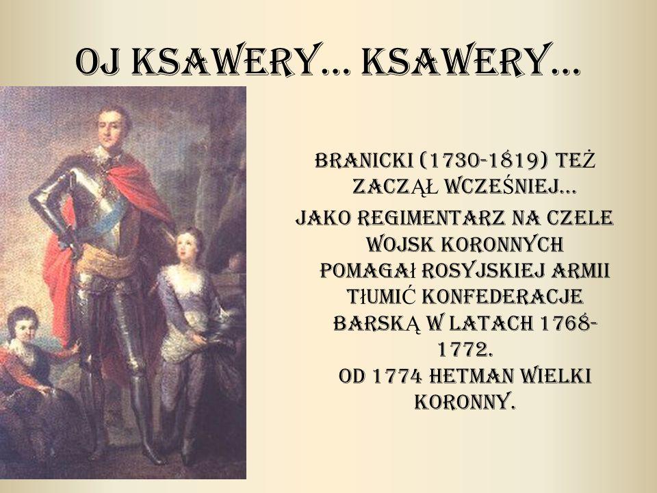 Branicki (1730-1819) teŻ zaczĄŁ wczeŚniej...