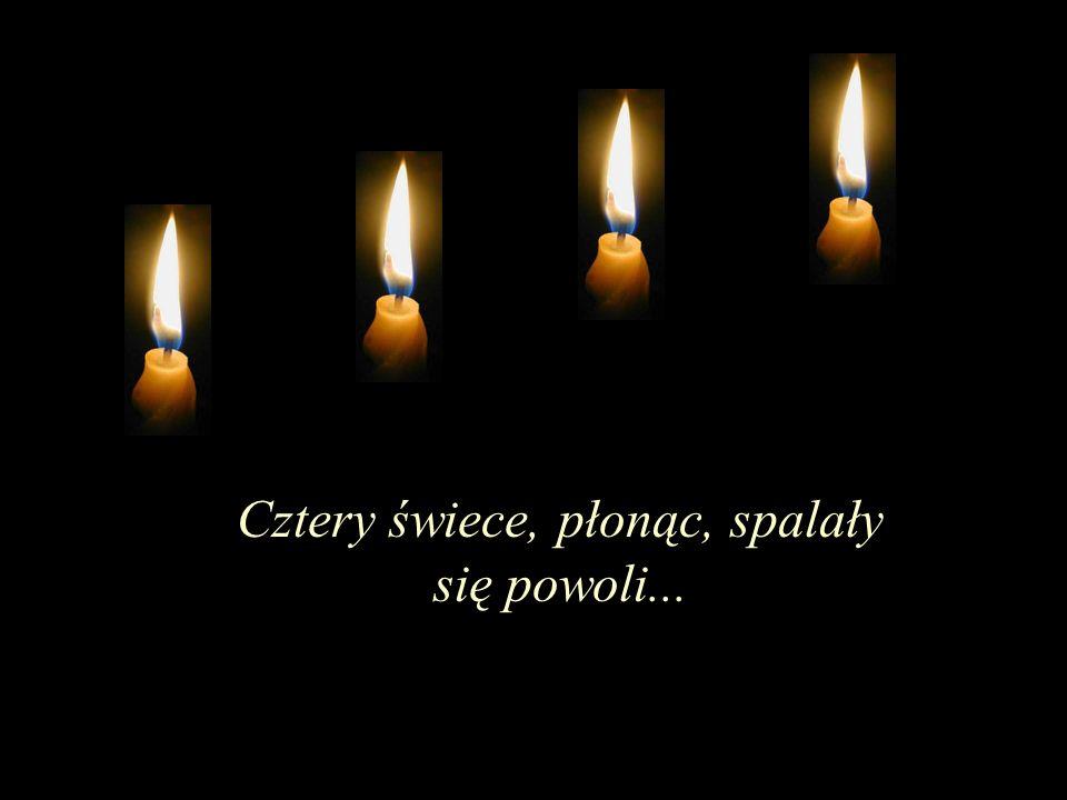 Cztery świece, płonąc, spalały się powoli...