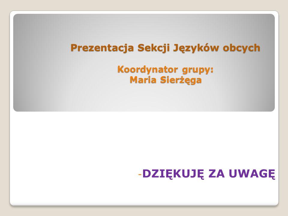 Prezentacja Sekcji Języków obcych Koordynator grupy: Maria Sierżęga