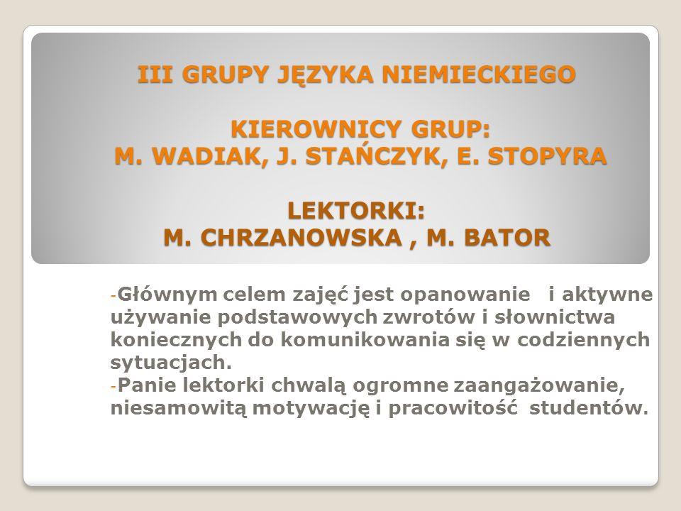 III GRUPY JĘZYKA NIEMIECKIEGO KIEROWNICY GRUP: M. WADIAK, J