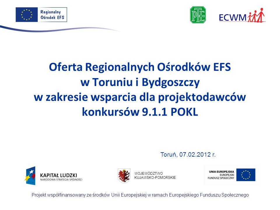 Oferta Regionalnych Ośrodków EFS w Toruniu i Bydgoszczy w zakresie wsparcia dla projektodawców konkursów 9.1.1 POKL
