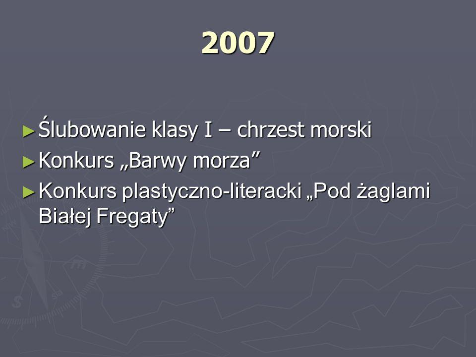 """2007 Ślubowanie klasy I – chrzest morski Konkurs """"Barwy morza"""