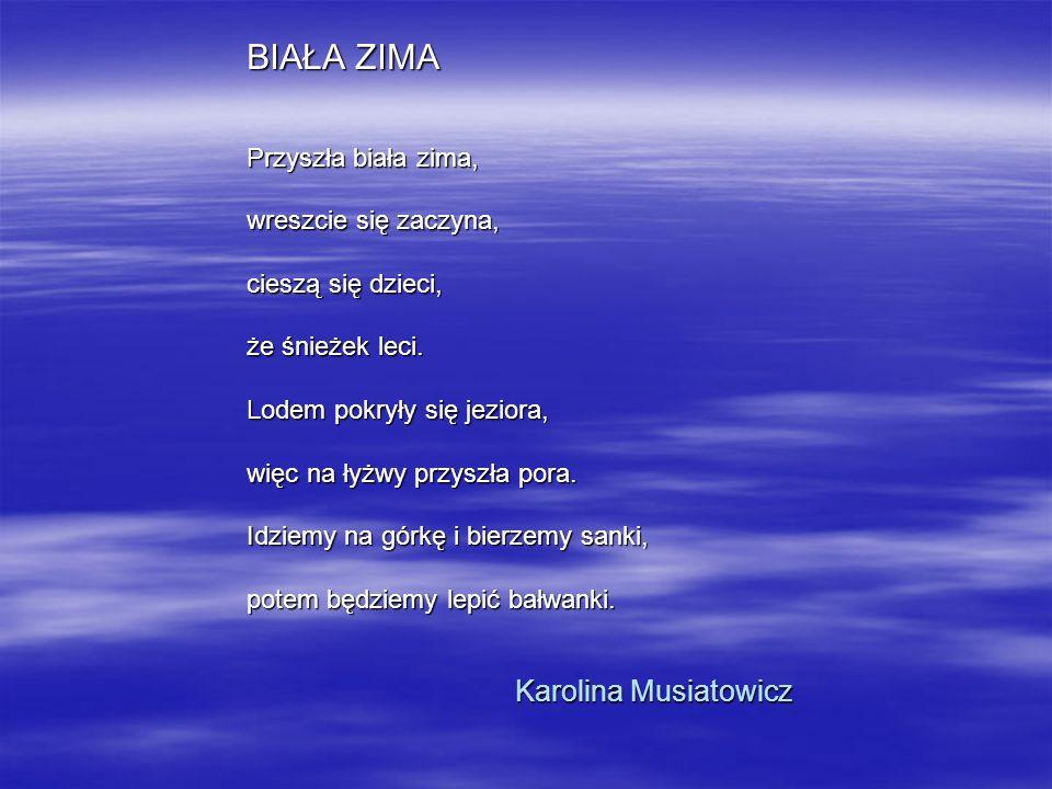 BIAŁA ZIMA Karolina Musiatowicz Przyszła biała zima,
