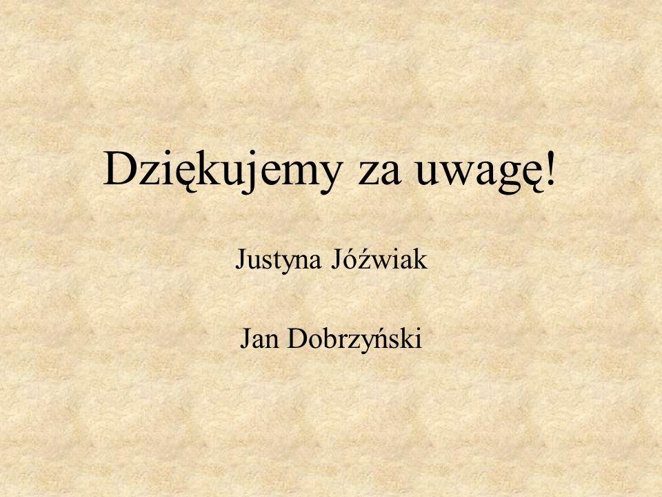 Dziękujemy za uwagę! Justyna Jóźwiak Jan Dobrzyński 16