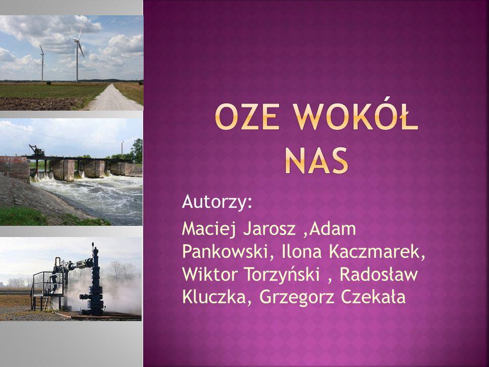 OZE WOKÓŁ NAS Autorzy: Maciej Jarosz ,Adam Pankowski, Ilona Kaczmarek, Wiktor Torzyński , Radosław Kluczka, Grzegorz Czekała.