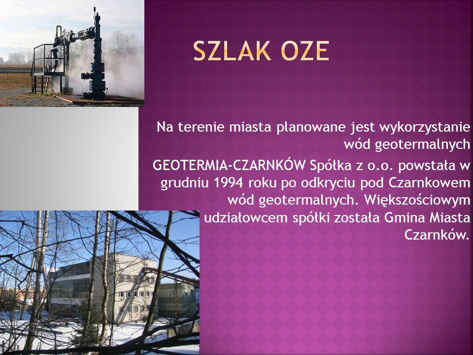 SZLAK OZE Na terenie miasta planowane jest wykorzystanie wód geotermalnych.
