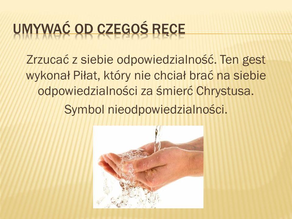 Umywać od czegoś ręce