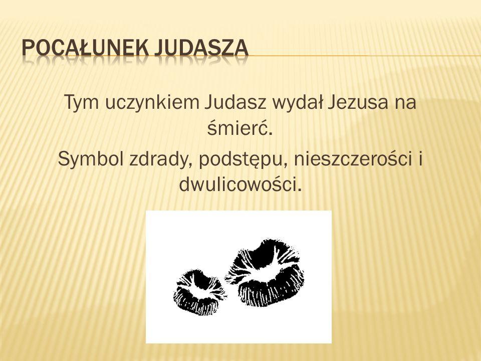 Pocałunek Judasza Tym uczynkiem Judasz wydał Jezusa na śmierć.