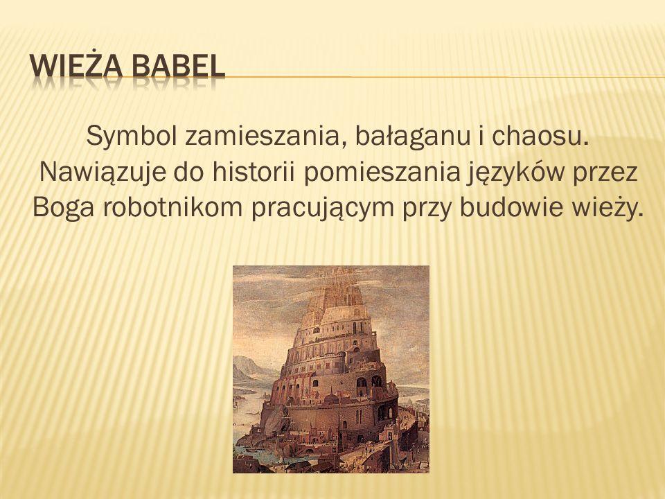 Wieża Babel Symbol zamieszania, bałaganu i chaosu.