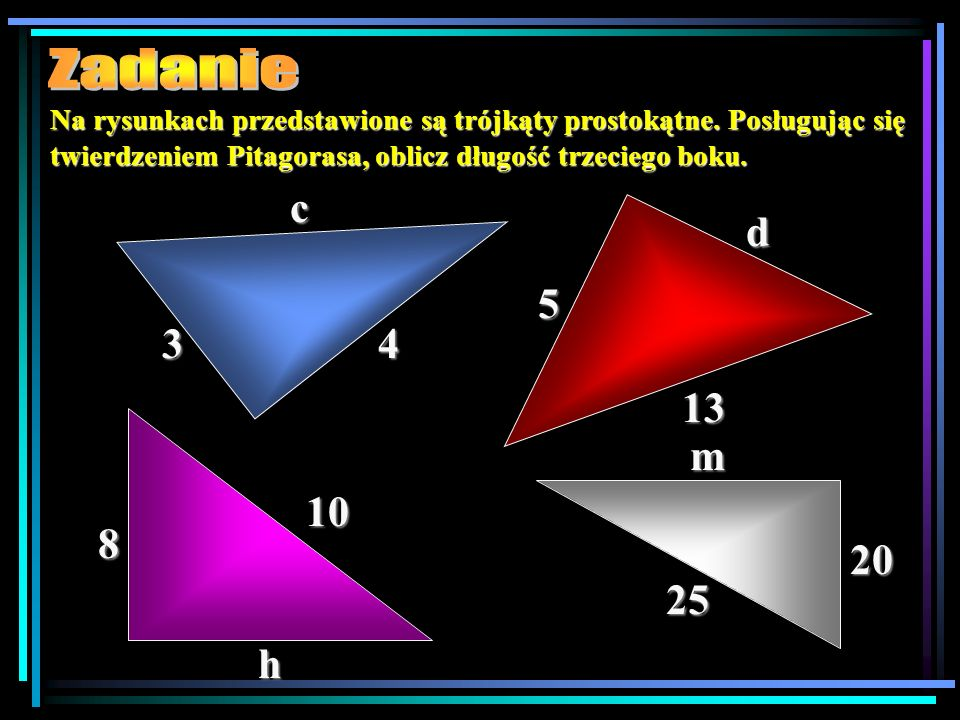 ZadanieNa rysunkach przedstawione są trójkąty prostokątne. Posługując się twierdzeniem Pitagorasa, oblicz długość trzeciego boku.