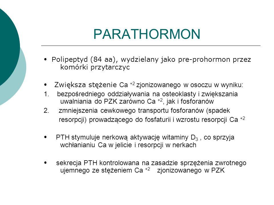 PARATHORMON • Polipeptyd (84 aa), wydzielany jako pre-prohormon przez komórki przytarczyc.