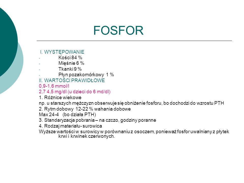FOSFOR I. WYSTĘPOWANIE Kości 84 % Mięśnie 6 % Tkanki 9 %
