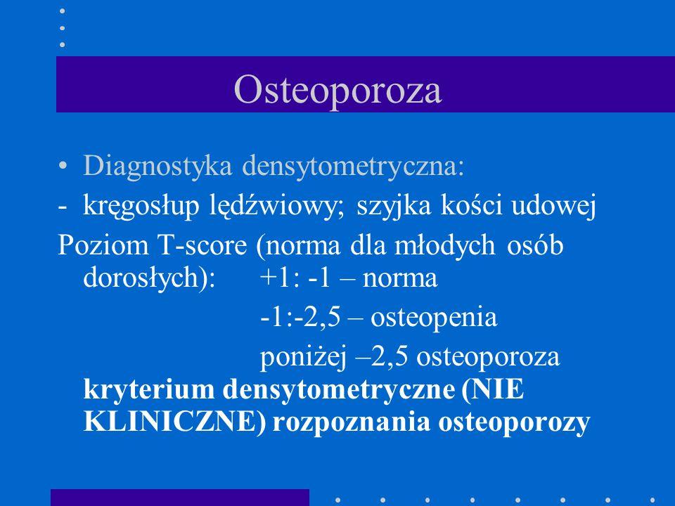Osteoporoza Diagnostyka densytometryczna: