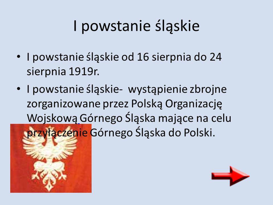 I powstanie śląskie I powstanie śląskie od 16 sierpnia do 24 sierpnia 1919r.