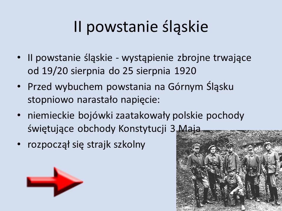 II powstanie śląskie II powstanie śląskie - wystąpienie zbrojne trwające od 19/20 sierpnia do 25 sierpnia 1920.