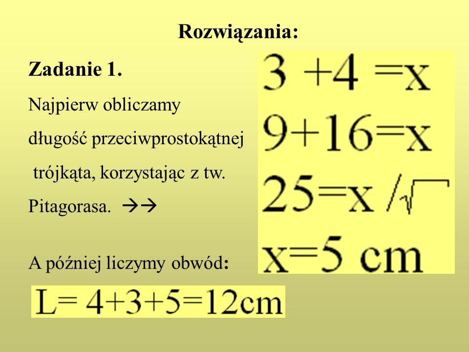 Rozwiązania: Zadanie 1. Najpierw obliczamy długość przeciwprostokątnej