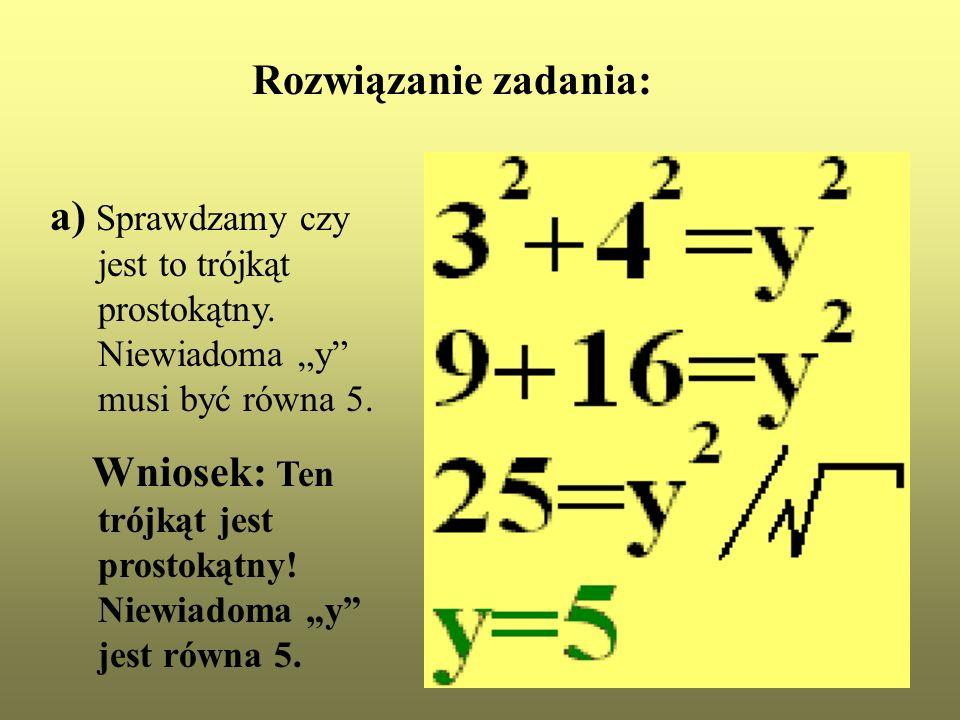 """Rozwiązanie zadania: a) Sprawdzamy czy jest to trójkąt prostokątny. Niewiadoma """"y musi być równa 5."""