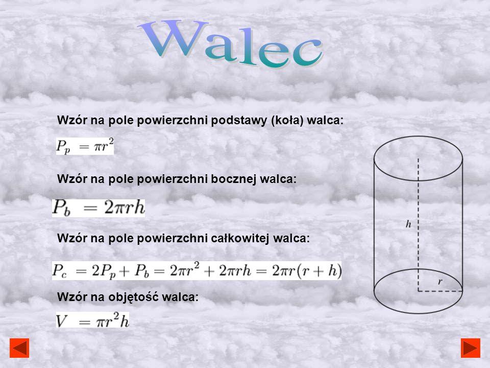 Walec Wzór na pole powierzchni podstawy (koła) walca: