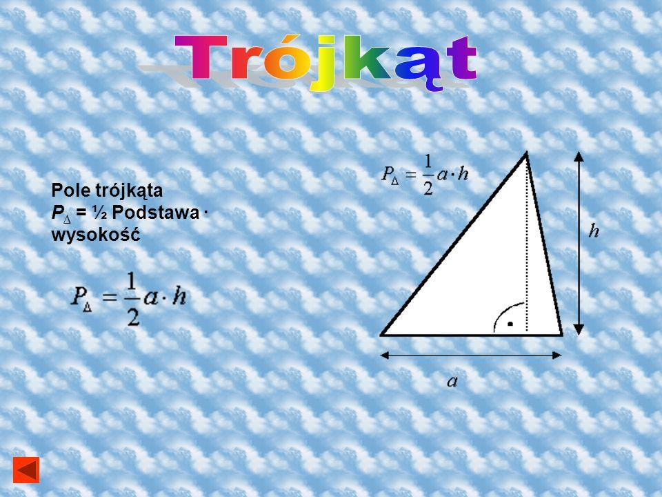 Trójkąt Pole trójkąta P∆ = ½ Podstawa ∙ wysokość