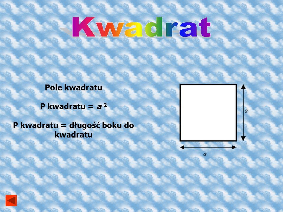 P kwadratu = długość boku do kwadratu