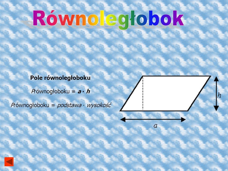 Prównogłoboku = podstawa ∙ wysokość