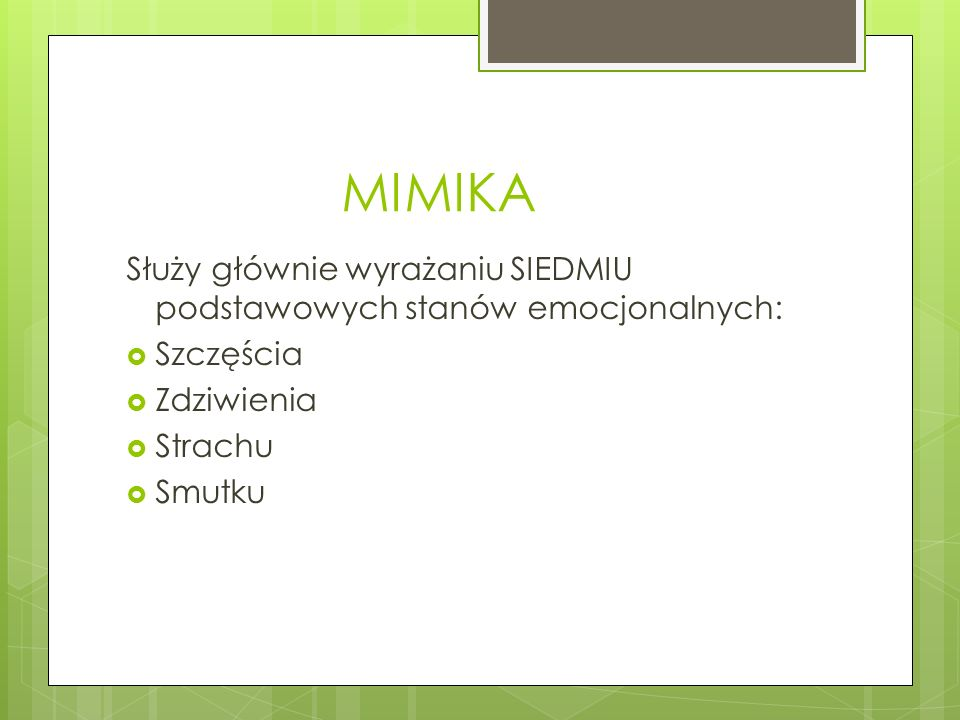 MIMIKA Służy głównie wyrażaniu SIEDMIU podstawowych stanów emocjonalnych: Szczęścia. Zdziwienia. Strachu.
