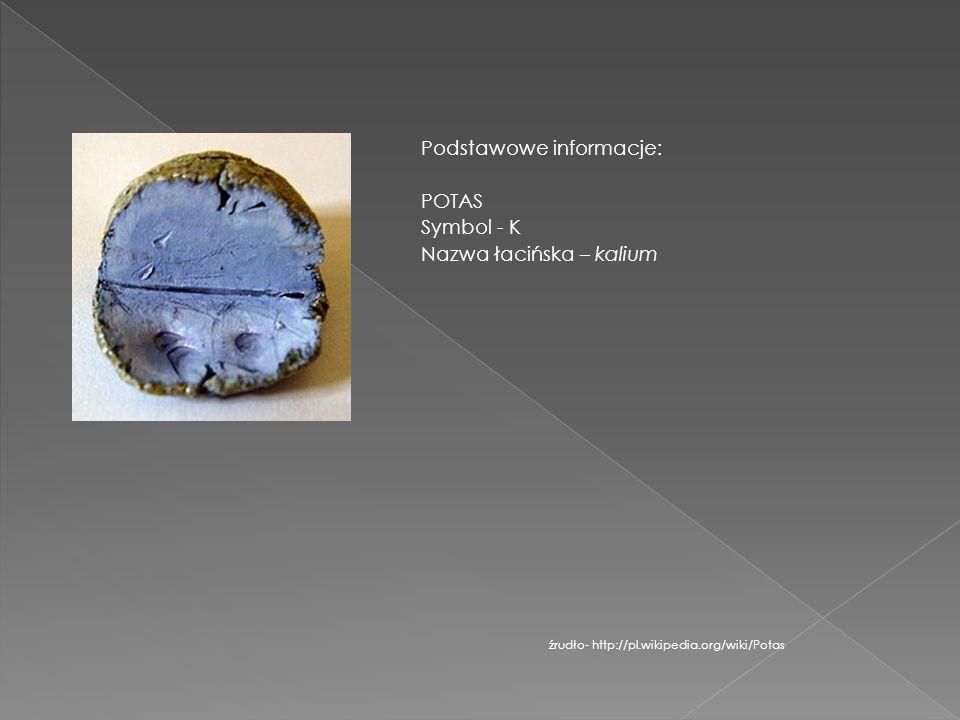 Podstawowe informacje: POTAS Symbol - K Nazwa łacińska – kalium