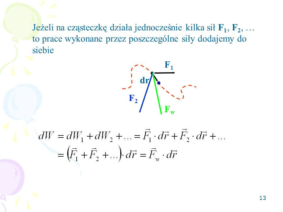 Jeżeli na cząsteczkę działa jednocześnie kilka sił F1, F2, … to prace wykonane przez poszczególne siły dodajemy do siebie
