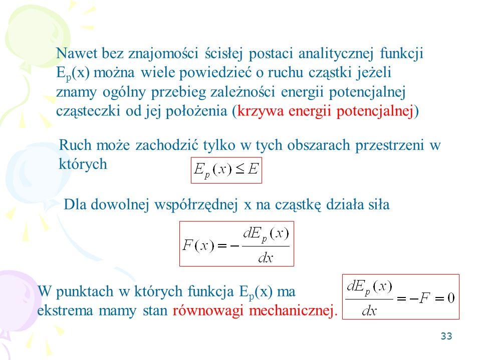 Nawet bez znajomości ścisłej postaci analitycznej funkcji Ep(x) można wiele powiedzieć o ruchu cząstki jeżeli znamy ogólny przebieg zależności energii potencjalnej cząsteczki od jej położenia (krzywa energii potencjalnej)