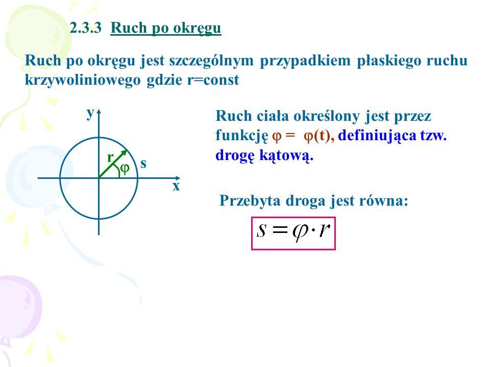 2.3.3 Ruch po okręgu Ruch po okręgu jest szczególnym przypadkiem płaskiego ruchu krzywoliniowego gdzie r=const.