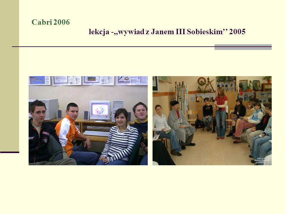 Cabri 2006 lekcja -,,wywiad z Janem III Sobieskim'' 2005
