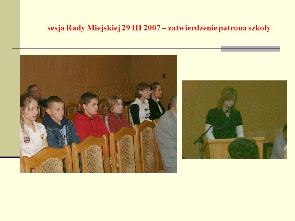 sesja Rady Miejskiej 29 III 2007 – zatwierdzenie patrona szkoły