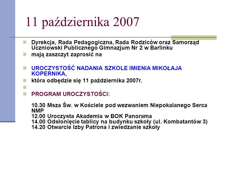 11 października 2007Dyrekcja, Rada Pedagogiczna, Rada Rodziców oraz Samorząd Uczniowski Publicznego Gimnazjum Nr 2 w Barlinku.