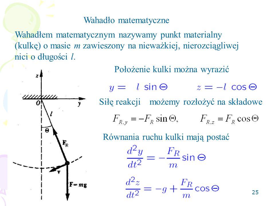 Wahadło matematyczne Wahadłem matematycznym nazywamy punkt materialny (kulkę) o masie m zawieszony na nieważkiej, nierozciągliwej nici o długości l.