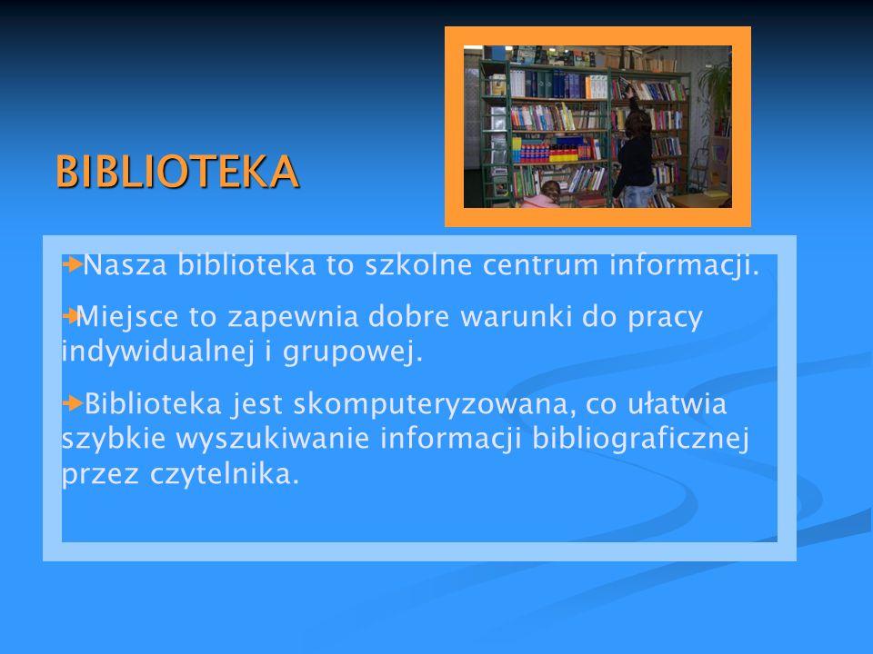 BIBLIOTEKA Nasza biblioteka to szkolne centrum informacji.
