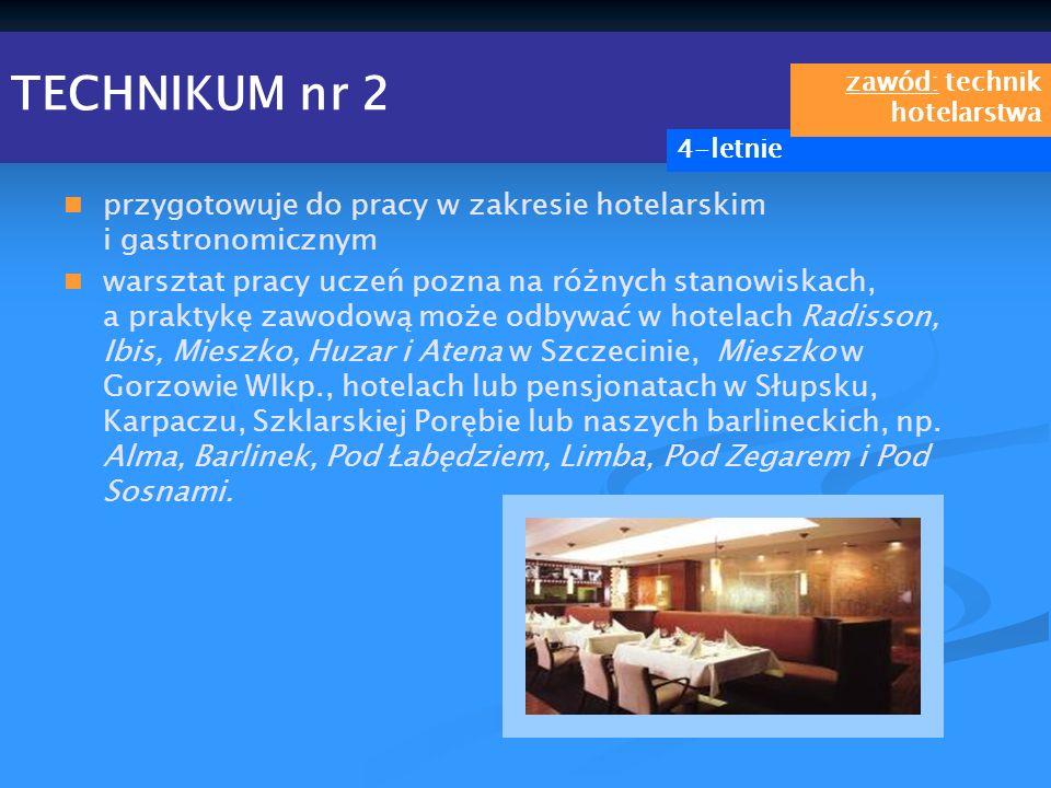 TECHNIKUM nr 2 zawód: technik hotelarstwa. 4-letnie. przygotowuje do pracy w zakresie hotelarskim i gastronomicznym.