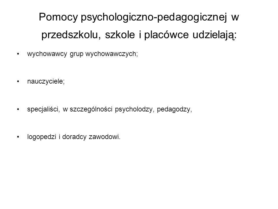 Pomocy psychologiczno-pedagogicznej w przedszkolu, szkole i placówce udzielają: