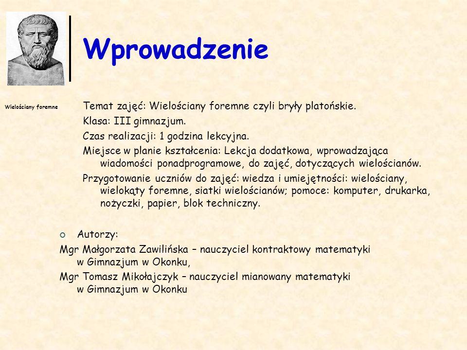 Wprowadzenie Temat zajęć: Wielościany foremne czyli bryły platońskie.