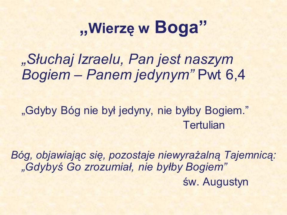 """""""Wierzę w Boga """"Słuchaj Izraelu, Pan jest naszym Bogiem – Panem jedynym Pwt 6,4. """"Gdyby Bóg nie był jedyny, nie byłby Bogiem."""