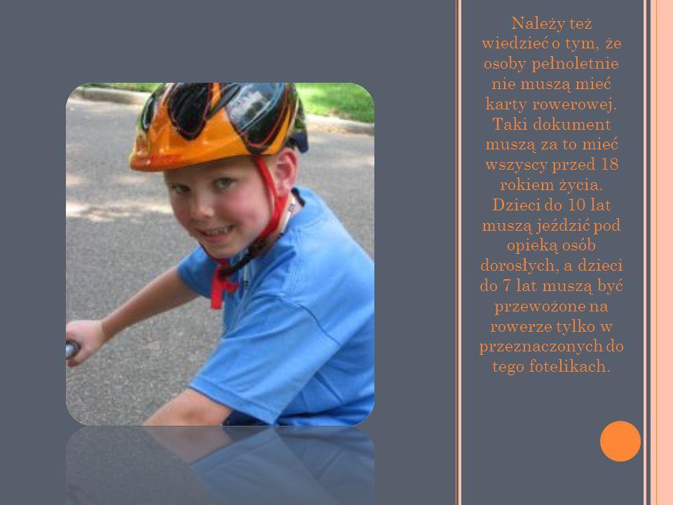 Należy też wiedzieć o tym, że osoby pełnoletnie nie muszą mieć karty rowerowej.