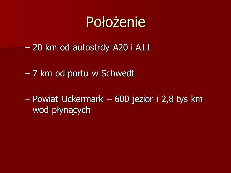 Położenie 20 km od autostrdy A20 i A11 7 km od portu w Schwedt
