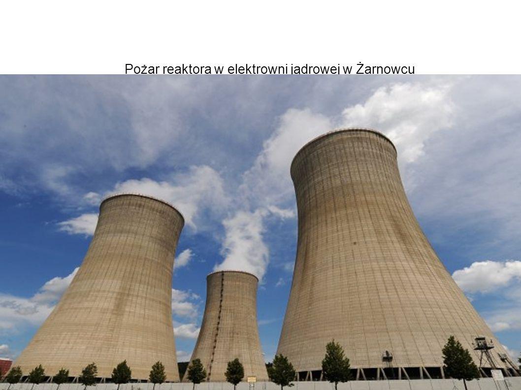 Pożar reaktora w elektrowni jądrowej w Żarnowcu