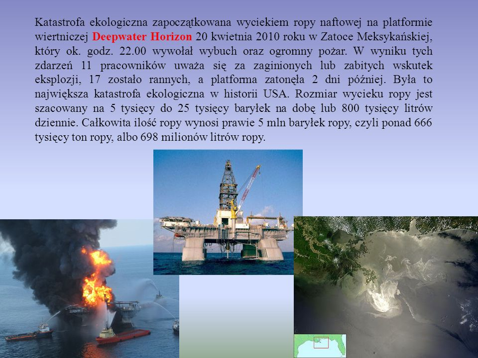 Katastrofa ekologiczna zapoczątkowana wyciekiem ropy naftowej na platformie wiertniczej Deepwater Horizon 20 kwietnia 2010 roku w Zatoce Meksykańskiej, który ok.
